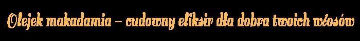 Olejek makadamia - cudowny eliksir dla dobra twoich włosów